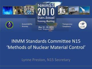 INMM Standards Committee N15  Methods of Nuclear Material Control