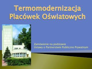 Termomodernizacja Plac wek Oswiatowych