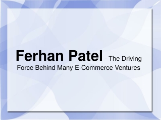 Ferhan Patel - The Driving Force Behind Many E-Commerce Vent