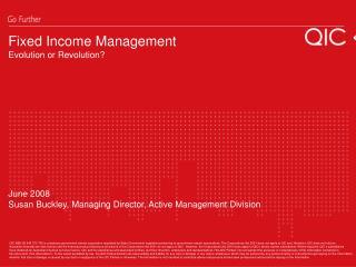 Fixed Income Management Evolution or Revolution             June 2008 Susan Buckley, Managing Director, Active Managemen