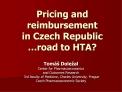 Pricing and reimbursement  in Czech Republic  road to HTA