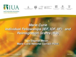 Marie Curie                                       Individual Fellowships IEF, IOF, IIF   and Reintegration Grants RG  Dr
