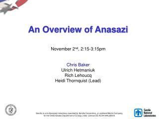 An Overview of Anasazi  November 2nd, 2:15-3:15pm   Chris Baker  Ulrich Hetmaniuk Rich Lehoucq Heidi Thornquist Lead