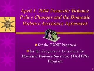 April 1, 2004 Domestic Violence Policy Changes and the Domestic Violence Assistance Agreement