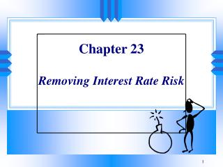 Chapter 23  Removing Interest Rate Risk