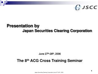 Japan Securities Clearing Corporation June 27th-28th, 2006