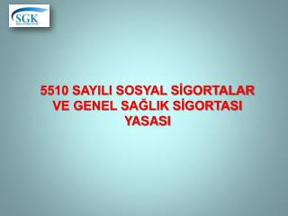 5510 SAYILI SOSYAL SIGORTALAR VE GENEL SAGLIK SIGORTASI YASASI