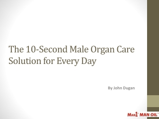 The 10-Second Male Organ Care Solution for Every Day