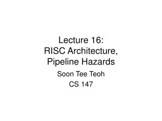 Lecture 16: RISC Architecture,  Pipeline Hazards