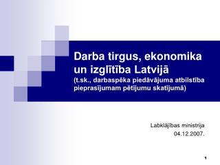 Darba tirgus, ekonomika un izglitiba Latvija t.sk., darbaspeka piedavajuma atbilstiba pieprasijumam petijumu skatijuma