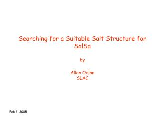 Searching for a Suitable Salt Structure for SalSa  by  Allen Odian SLAC
