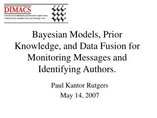 Bayesian Models, Prior Knowledge, and Data Fusion for Monitoring Messages and Identifying Authors.