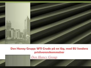 Den Haney Grupp: WTI Crude på en låg, med EU Sondera prisöve