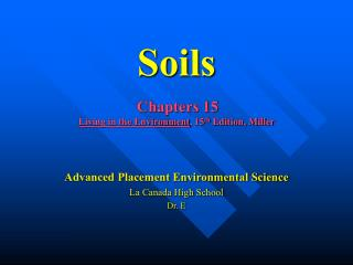 Soils   Chapters 15 Living in the Environment, 15th Edition, Miller