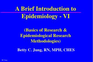 A Brief Introduction to Epidemiology - VI   Basics of Research  Epidemiological Research Methodologies