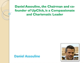 Daniel Assouline, the Chairman and co-founder of UpClick, is a Compassionate and Charismatic Leader
