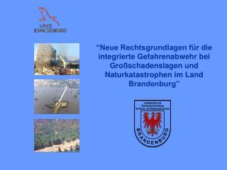 Neue Rechtsgrundlagen f r die integrierte Gefahrenabwehr bei Gro schadenslagen und           Naturkatastrophen im Land