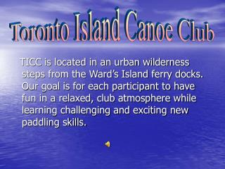 TICC is located in an urban wilderness steps from the Ward s Island ferry docks. Our goal is for each participant to hav