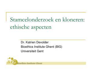 Stamcelonderzoek en kloneren: ethische aspecten