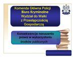 Komenda Gl wna Policji  Biuro Kryminalne  Wydzial do Walki  z Przestepczoscia Gospodarcza