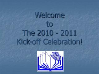 Welcome to The 2010 - 2011 Kick-off Celebration