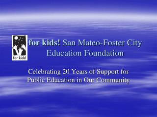 For kids San Mateo-Foster City                            Education Foundation