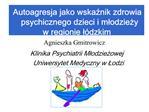 Autoagresja jako wskaznik zdrowia psychicznego dzieci i mlodziezy  w regionie l dzkim
