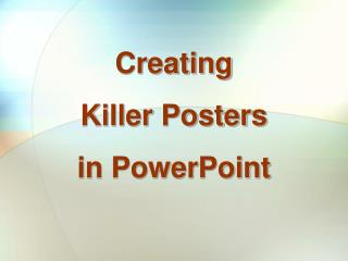 Creating  Killer Posters  in PowerPoint