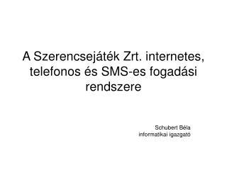 A Szerencsej t k Zrt. internetes, telefonos  s SMS-es fogad si rendszere
