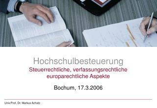 Hochschulbesteuerung Steuerrechtliche, verfassungsrechtliche  europarechtliche Aspekte  Bochum, 17.3.2006