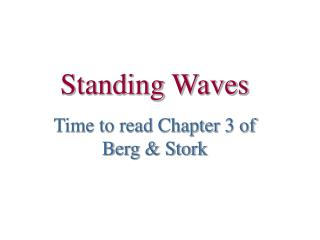 Standing Waves Time to read Chapter 3 of Berg  Stork