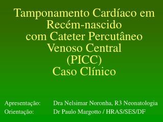 Tamponamento Card aco em Rec m-nascido com Cateter Percut neo Venoso Central PICC Caso Cl nico