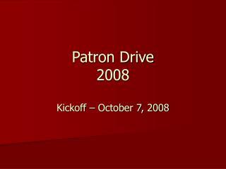 Patron Drive 2008  Kickoff   October 7, 2008