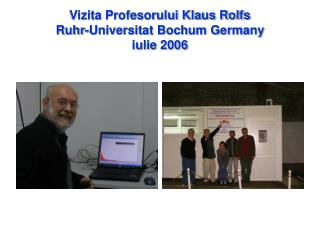 Vizita Profesorului Klaus Rolfs Ruhr-Universitat Bochum Germany iulie 2006