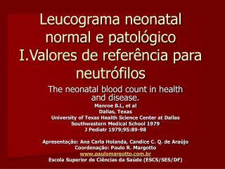 Leucograma neonatal normal e patol gico I.Valores de refer ncia para neutr filos