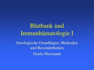 Blutbank und  Immunh matologie I