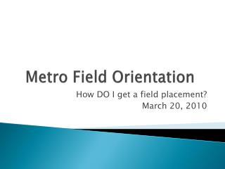 Metro Field Orientation