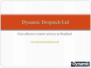 Couriers bradford from dynamic despatch ltd