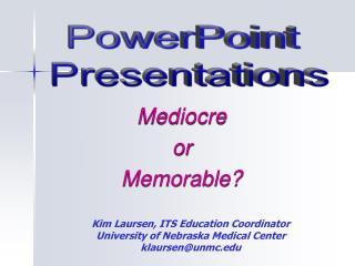 Kim Laursen, ITS Education Coordinator University of Nebraska Medical Center klaursenunmc