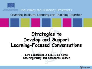 Strategies to  Develop and Support  Learning-Focused Conversations  Lori Goodfriend  Nicole de Korte Teaching Policy and