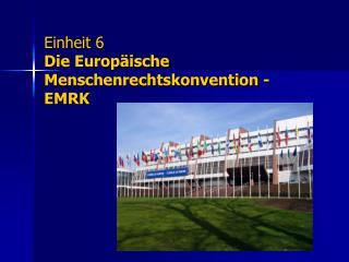 Einheit 6  Die Europ ische Menschenrechtskonvention - EMRK