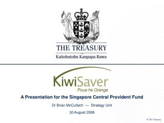 A Presentation for the Singapore Central Provident Fund  Dr Brian McCulloch     Strategy Unit  30 August 2006