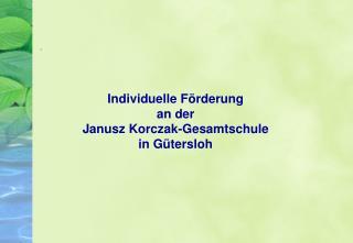 Individuelle F rderung an der  Janusz Korczak-Gesamtschule  in G tersloh