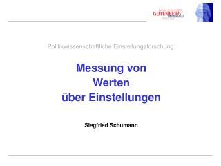 Politikwissenschaftliche Einstellungsforschung:   Messung von  Werten   ber Einstellungen    Siegfried Schumann