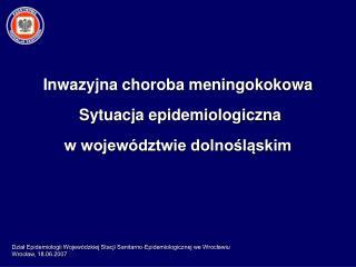 Inwazyjna choroba meningokokowa  Sytuacja epidemiologiczna  w wojew dztwie dolnoslaskim