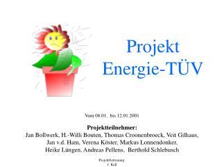 Vom 08.01.  bis 12.01.2001  Projektteilnehmer: Jan Bollwerk, H.-Willi Bouten, Thomas Croonenbroeck, Veit Gilhaus, Jan v.