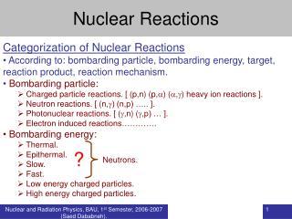 Nuclear and Radiation Physics, BAU, 1st Semester, 2006-2007 Saed Dababneh.
