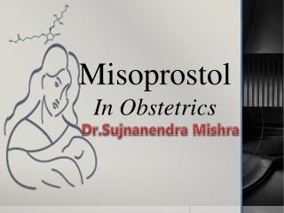MISOPROSTOL IN OBSTETRICS