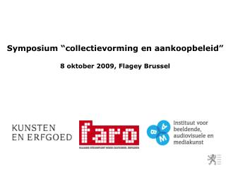 Symposium  collectievorming en aankoopbeleid   8 oktober 2009, Flagey Brussel