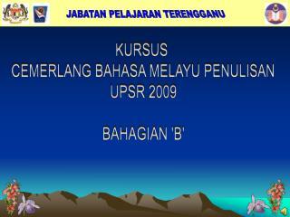 KURSUS  CEMERLANG BAHASA MELAYU PENULISAN UPSR 2009  BAHAGIAN B